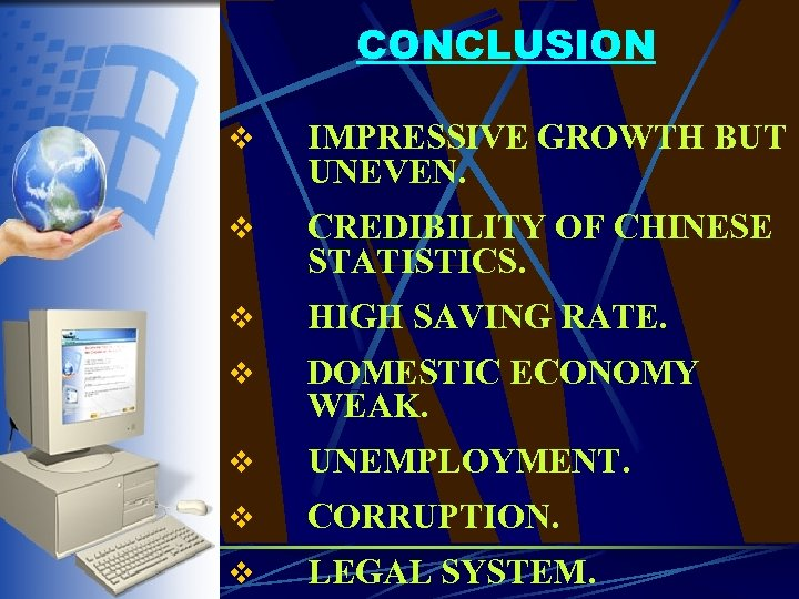 CONCLUSION v IMPRESSIVE GROWTH BUT UNEVEN. v CREDIBILITY OF CHINESE STATISTICS. v HIGH SAVING