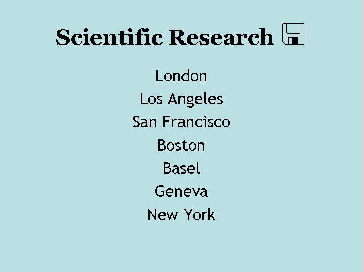 Scientific Research London Los Angeles San Francisco Boston Basel Geneva New York