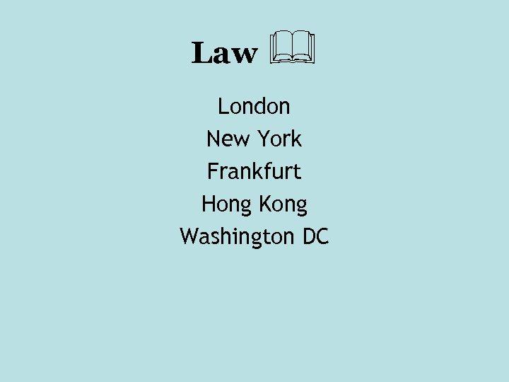 Law London New York Frankfurt Hong Kong Washington DC