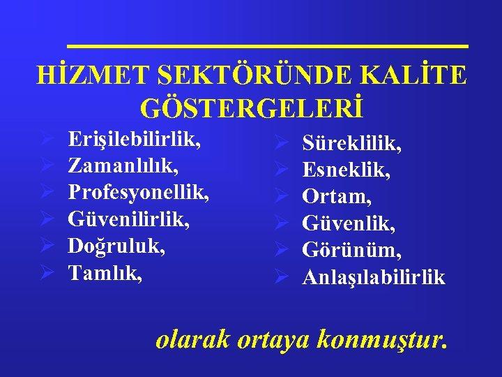 HİZMET SEKTÖRÜNDE KALİTE GÖSTERGELERİ Ø Ø Ø Erişilebilirlik, Zamanlılık, Profesyonellik, Güvenilirlik, Doğruluk, Tamlık, Ø