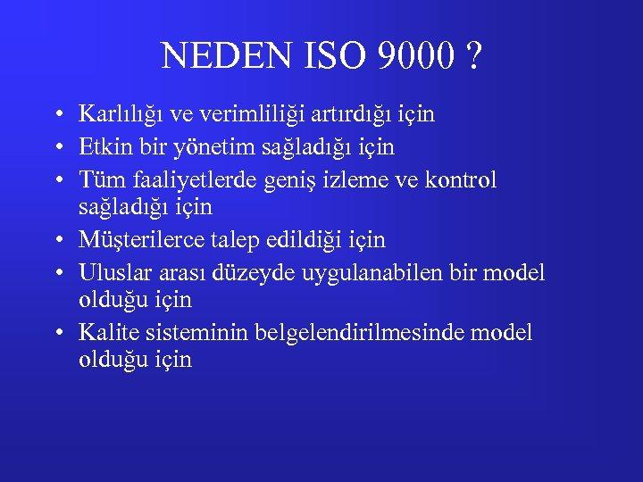 NEDEN ISO 9000 ? • Karlılığı ve verimliliği artırdığı için • Etkin bir yönetim