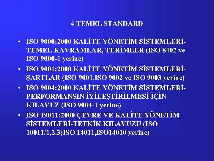 4 TEMEL STANDARD • ISO 9000: 2000 KALİTE YÖNETİM SİSTEMLERİTEMEL KAVRAMLAR, TERİMLER (ISO 8402