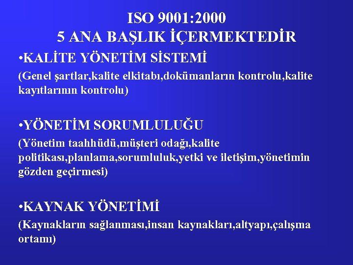 ISO 9001: 2000 5 ANA BAŞLIK İÇERMEKTEDİR • KALİTE YÖNETİM SİSTEMİ (Genel şartlar, kalite