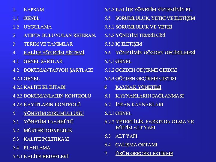 1. KAPSAM 5. 4. 2 KALİTE YÖNETİM SİSTEMİNİN PL. 1. 1 GENEL 5. 5