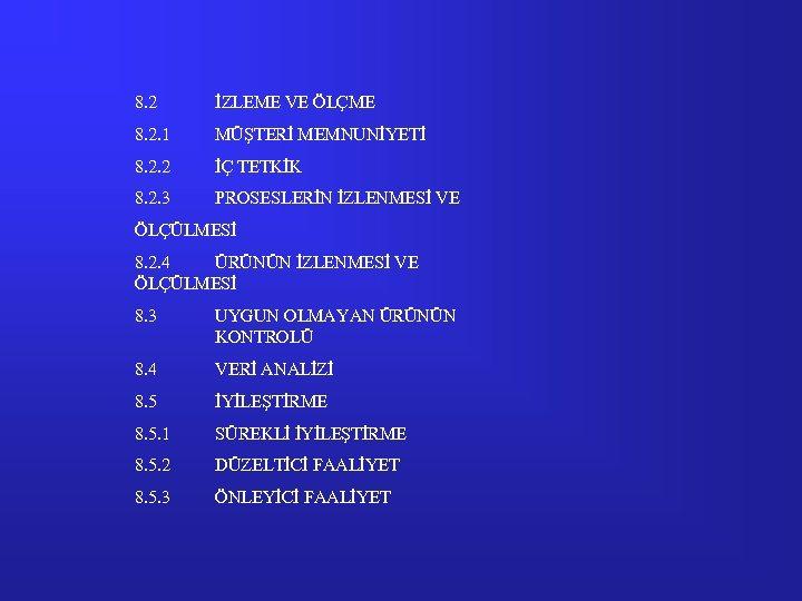 8. 2 İZLEME VE ÖLÇME 8. 2. 1 MÜŞTERİ MEMNUNİYETİ 8. 2. 2 İÇ