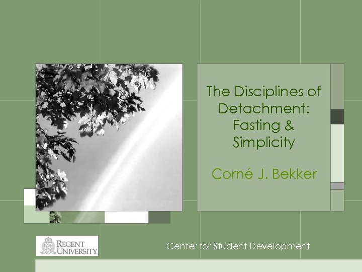 The Disciplines of Detachment: Fasting & Simplicity Corné J. Bekker Center for Student Development