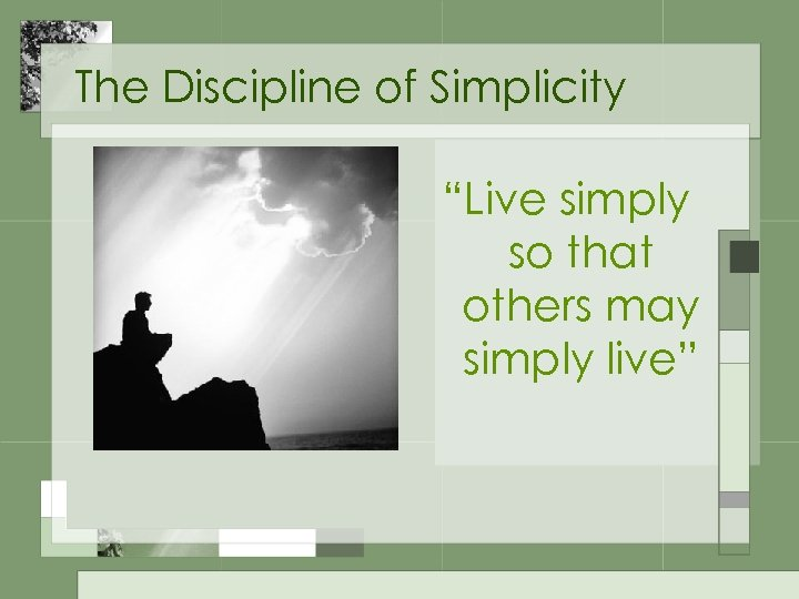 "The Discipline of Simplicity ""Live simply so that others may simply live"""