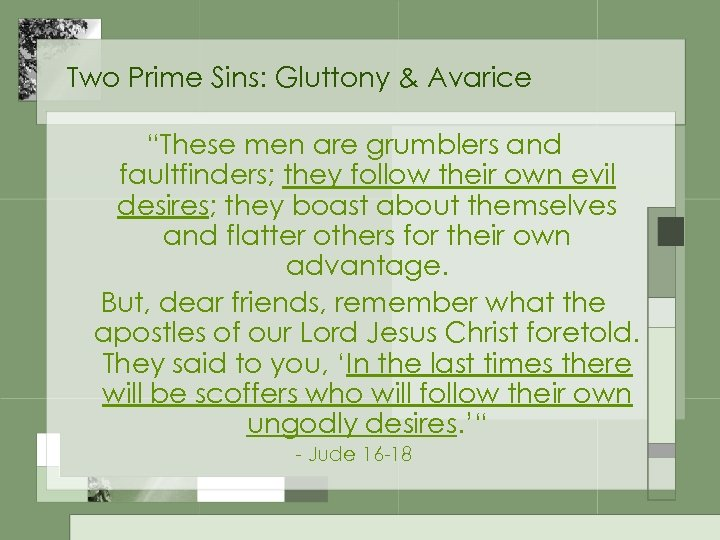 "Two Prime Sins: Gluttony & Avarice ""These men are grumblers and faultfinders; they follow"
