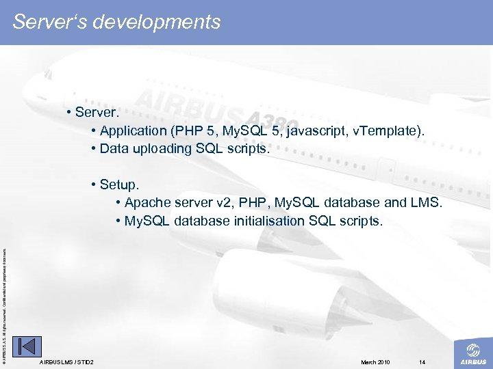 Server's developments • Server. • Application (PHP 5, My. SQL 5, javascript, v. Template).