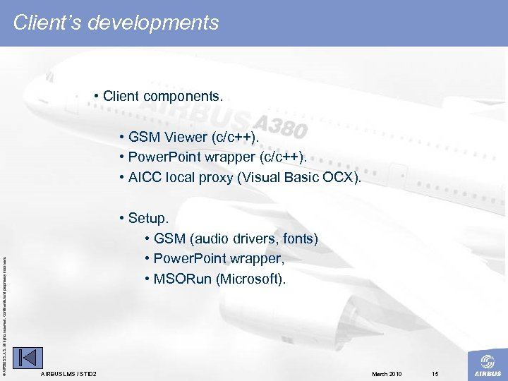 Client's developments • Client components. © AIRBUS S. All rights reserved. Confidential and proprietary