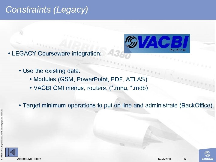 Constraints (Legacy) • LEGACY Courseware integration: • Use the existing data. • Modules (GSM,