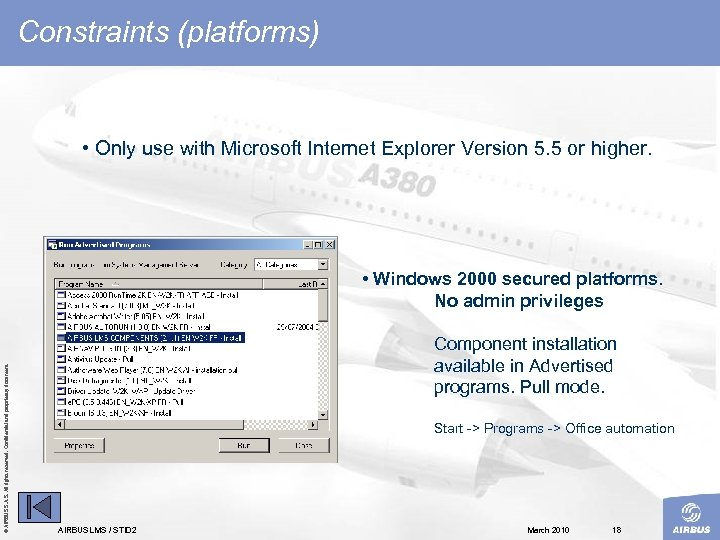 Constraints (platforms) • Only use with Microsoft Internet Explorer Version 5. 5 or higher.