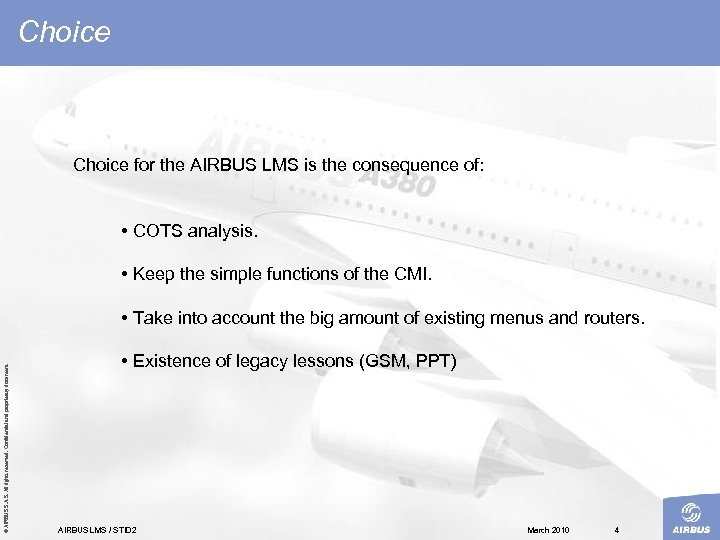 Choice for the AIRBUS LMS is the consequence of: • COTS analysis. • Keep