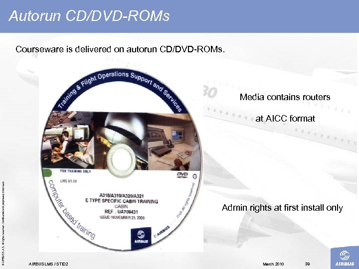 Autorun CD/DVD-ROMs Courseware is delivered on autorun CD/DVD ROMs. Media contains routers © AIRBUS