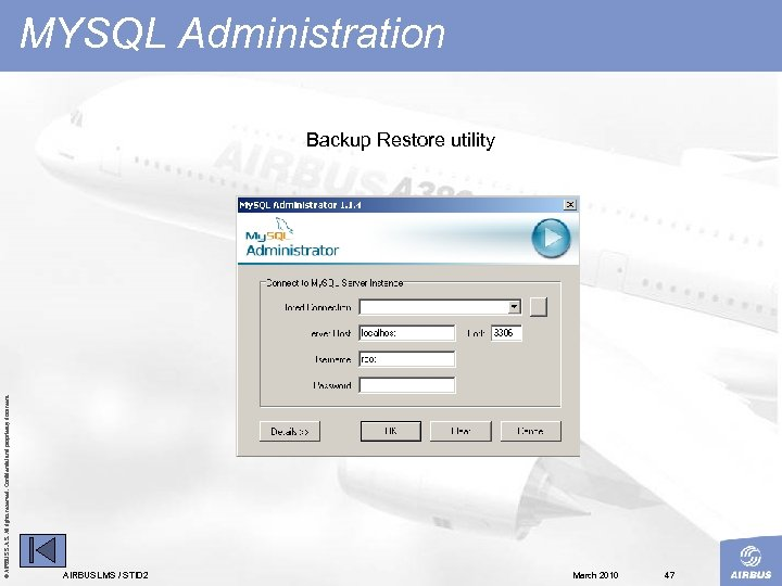 © AIRBUS S. All rights reserved. Confidential and proprietary document. MYSQL Administration Backup Restore
