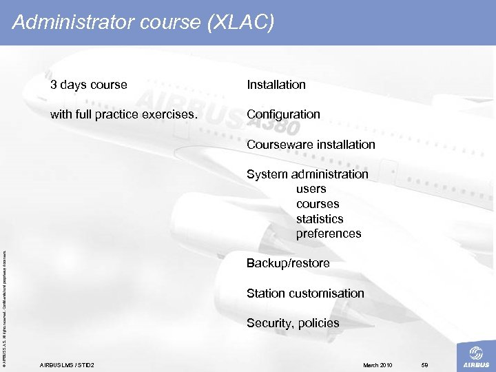 Administrator course (XLAC) 3 days course Installation with full practice exercises. Configuration Courseware installation