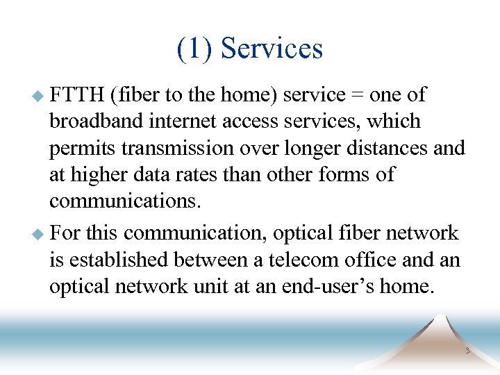 (1) Services u FTTH (fiber to the home) service = one of broadband internet