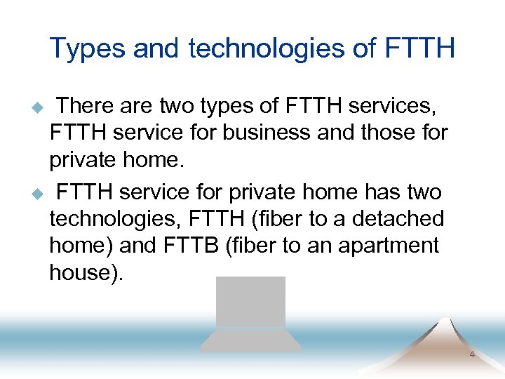 Types and technologies of FTTH There are two types of FTTH services, FTTH service