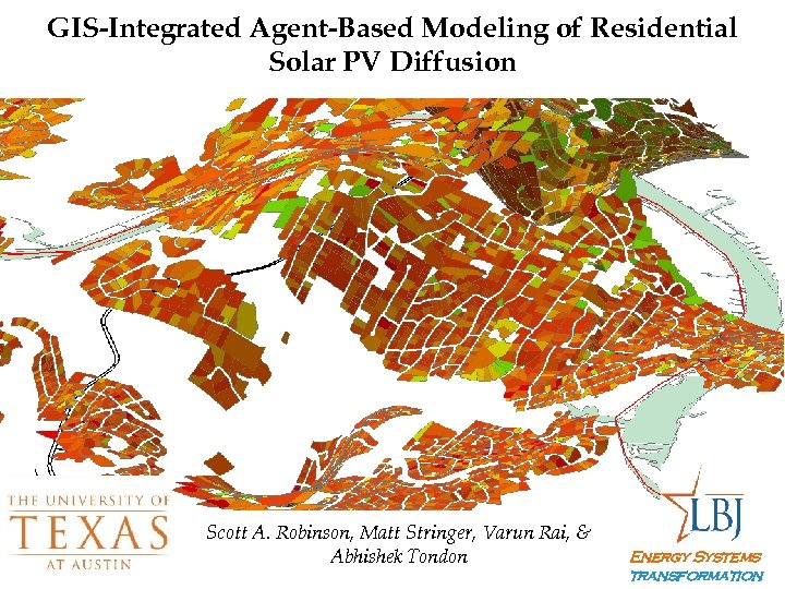 GIS-Integrated Agent-Based Modeling of Residential Solar PV Diffusion Scott A. Robinson, Matt Stringer, Varun