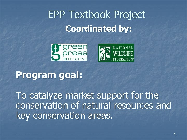 EPP Textbook Project Coordinated by: Program goal: To catalyze market support for the conservation