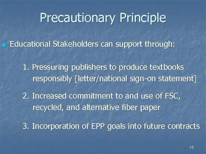 Precautionary Principle n Educational Stakeholders can support through: 1. Pressuring publishers to produce textbooks
