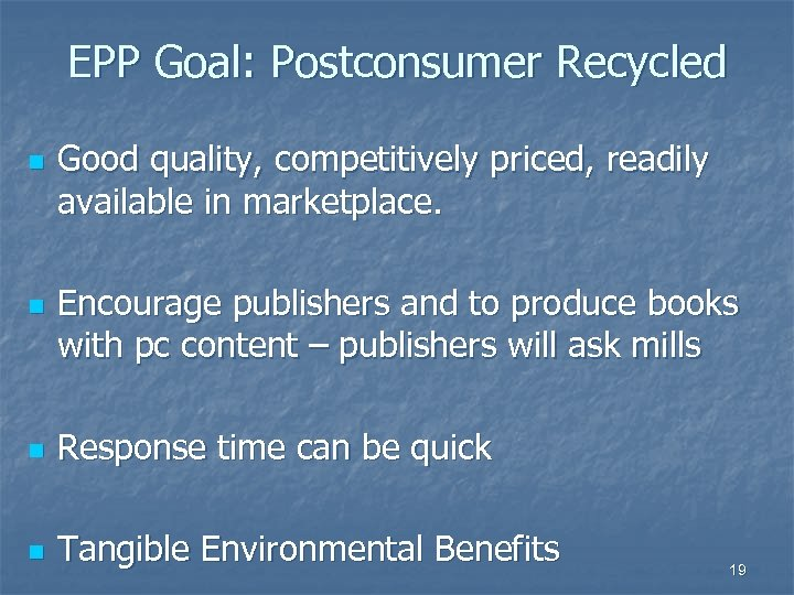 EPP Goal: Postconsumer Recycled n n Good quality, competitively priced, readily available in marketplace.