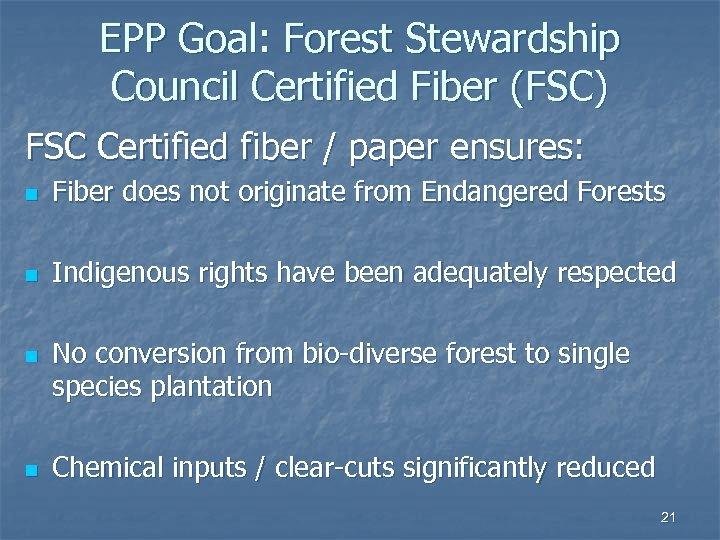 EPP Goal: Forest Stewardship Council Certified Fiber (FSC) FSC Certified fiber / paper ensures: