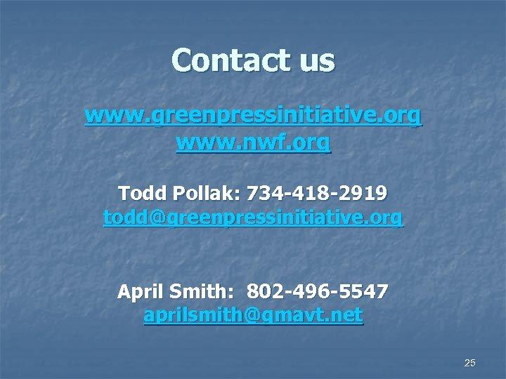 Contact us www. greenpressinitiative. org www. nwf. org Todd Pollak: 734 -418 -2919 todd@greenpressinitiative.