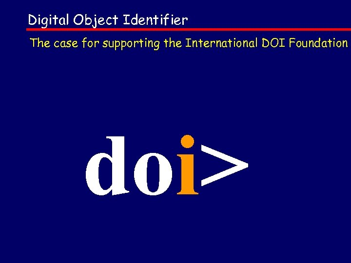 Digital Object Identifier The case for supporting the International DOI Foundation doi>
