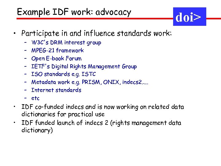 Example IDF work: advocacy doi> • Participate in and influence standards work: – –