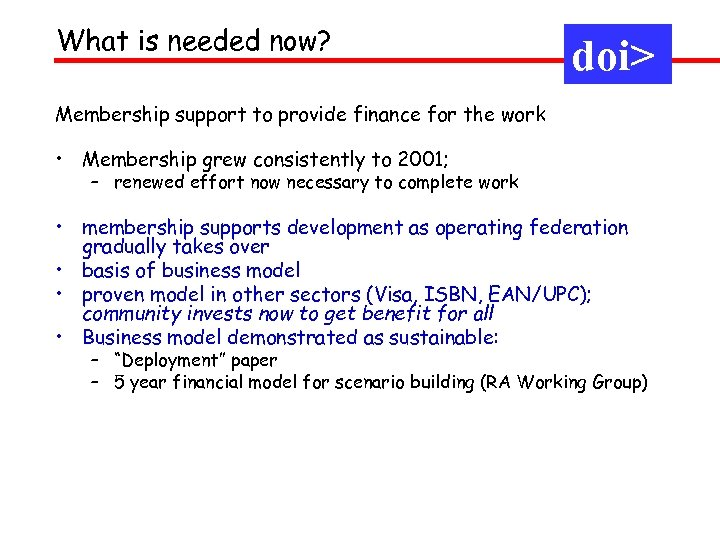 What is needed now? doi> Membership support to provide finance for the work •