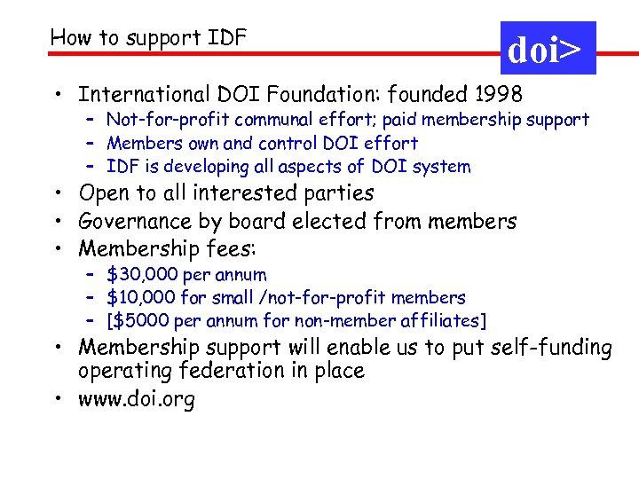 How to support IDF doi> • International DOI Foundation: founded 1998 – Not-for-profit communal
