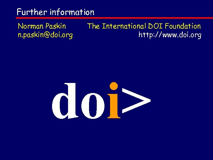 Further information Norman Paskin n. paskin@doi. org The International DOI Foundation http: //www. doi.