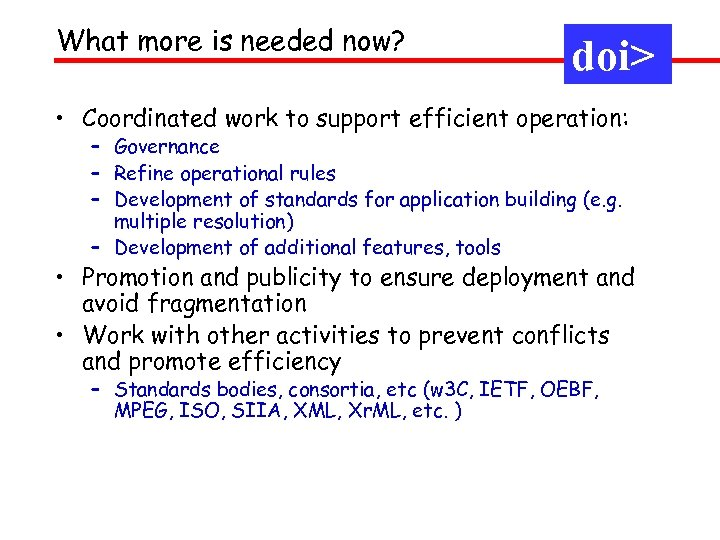 What more is needed now? doi> • Coordinated work to support efficient operation: –