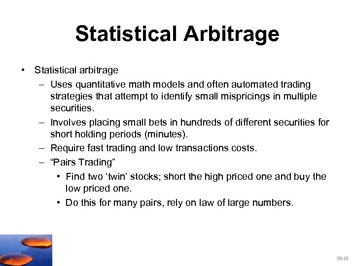 Statistical Arbitrage • Statistical arbitrage – Uses quantitative math models and often automated trading