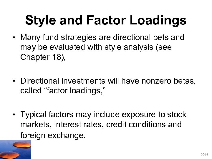Style and Factor Loadings • Many fund strategies are directional bets and may be