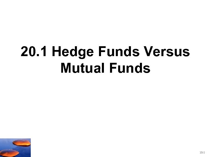 20. 1 Hedge Funds Versus Mutual Funds 20 -2