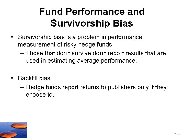 Fund Performance and Survivorship Bias • Survivorship bias is a problem in performance measurement