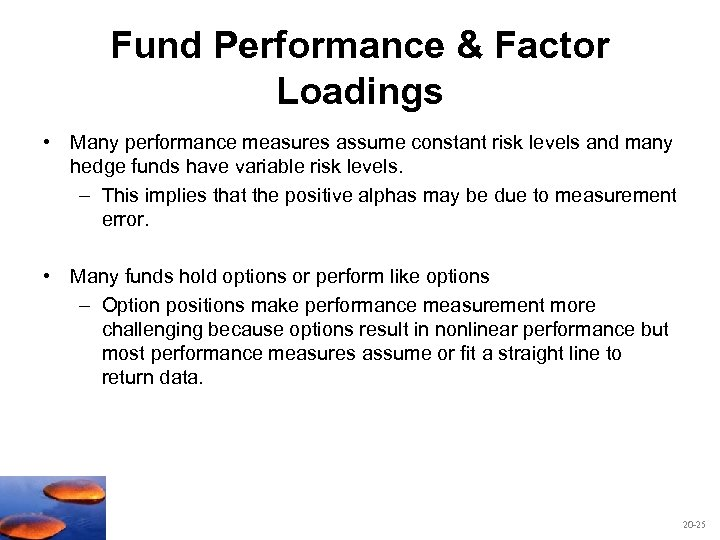 Fund Performance & Factor Loadings • Many performance measures assume constant risk levels and