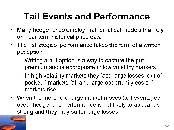Tail Events and Performance • Many hedge funds employ mathematical models that rely on