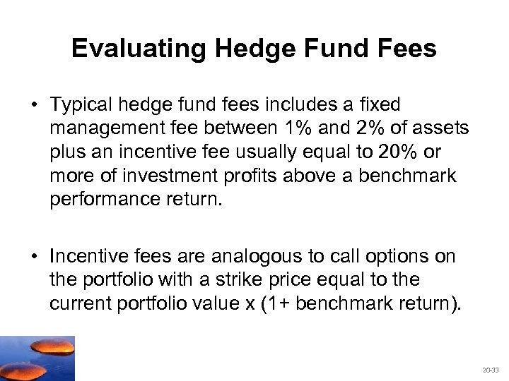Evaluating Hedge Fund Fees • Typical hedge fund fees includes a fixed management fee