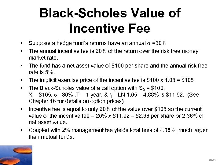 Black-Scholes Value of Incentive Fee • • Suppose a hedge fund's returns have an