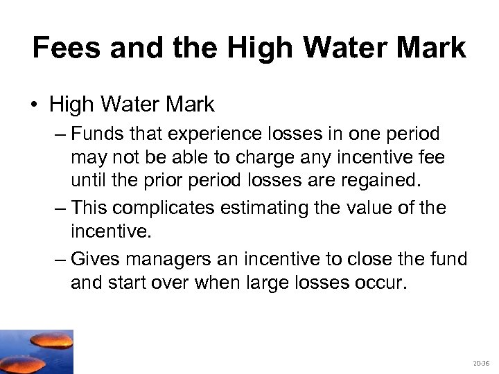 Fees and the High Water Mark • High Water Mark – Funds that experience