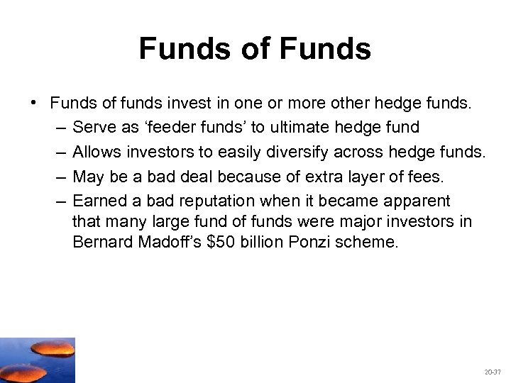 Funds of Funds • Funds of funds invest in one or more other hedge