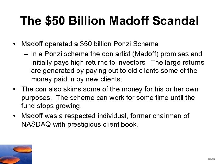 The $50 Billion Madoff Scandal • Madoff operated a $50 billion Ponzi Scheme –