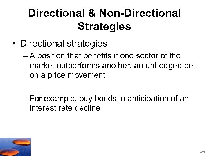 Directional & Non-Directional Strategies • Directional strategies – A position that benefits if one
