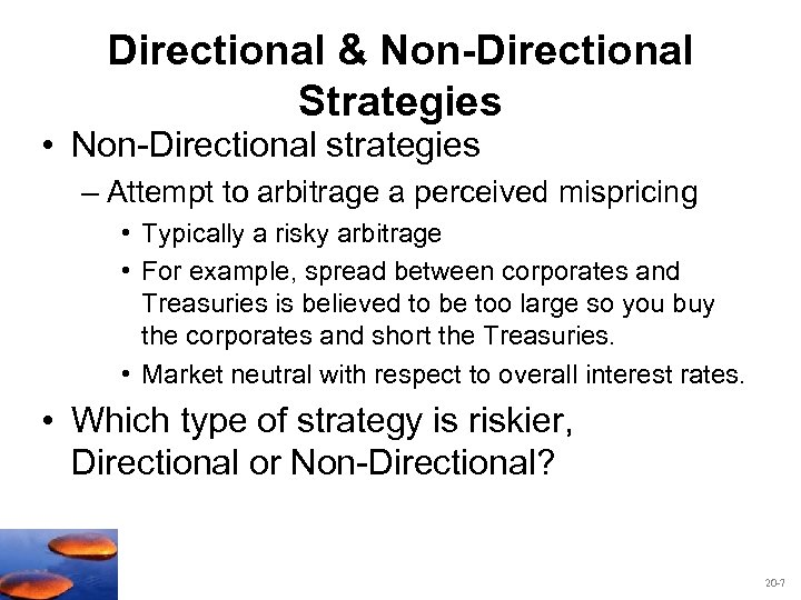 Directional & Non-Directional Strategies • Non-Directional strategies – Attempt to arbitrage a perceived mispricing