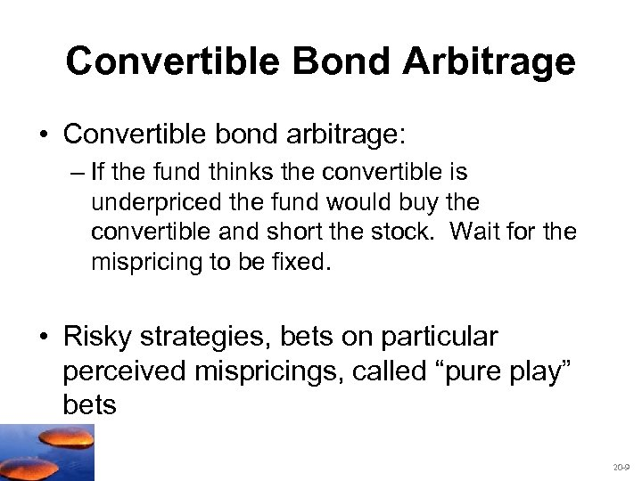 Convertible Bond Arbitrage • Convertible bond arbitrage: – If the fund thinks the convertible