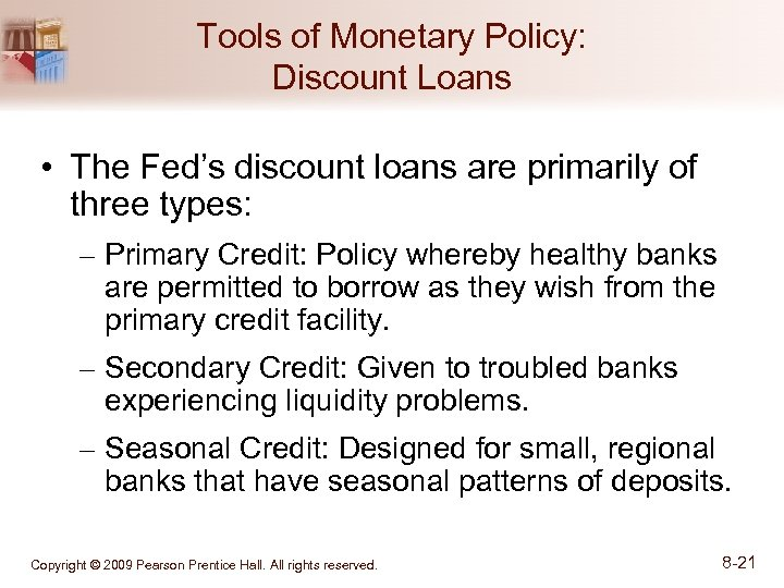 Tools of Monetary Policy: Discount Loans • The Fed's discount loans are primarily of