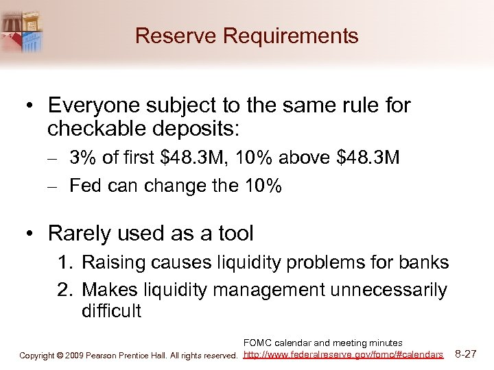 Reserve Requirements • Everyone subject to the same rule for checkable deposits: – 3%